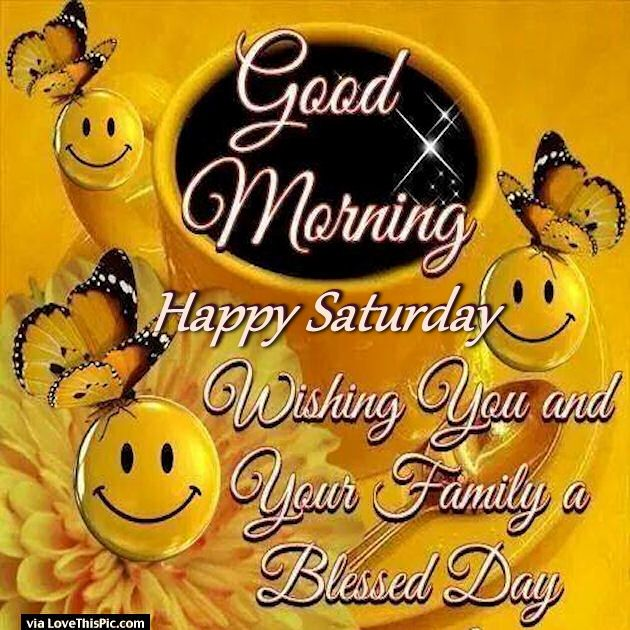Good Morning Saturday Friends Images : Good morning happy saturday wishing you and your family a