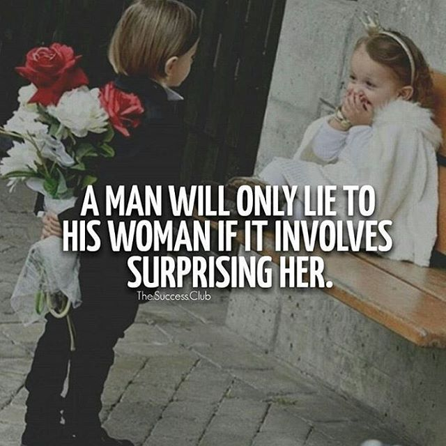 Girls Lie Quotes: A Man Will Only Lie To His Woman If It Involves Surprising