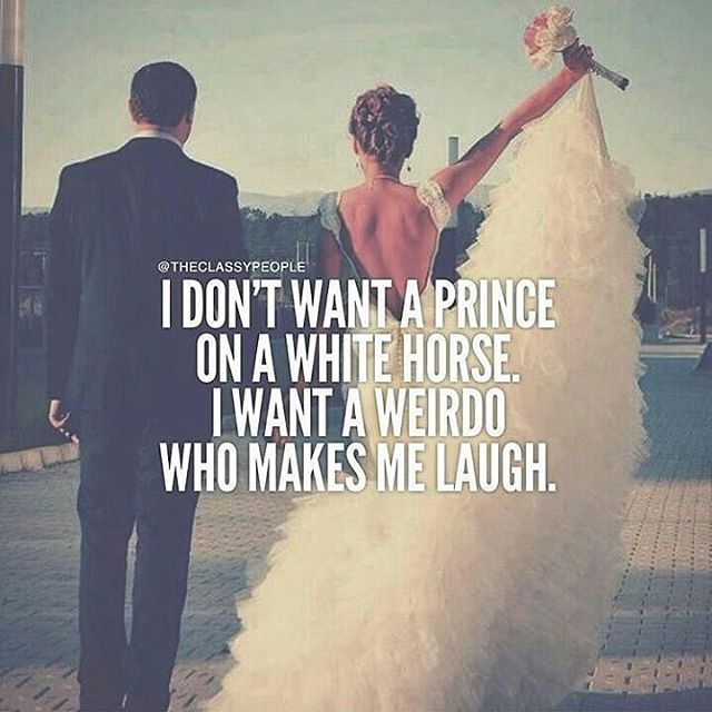 I Don T Want A Prince On A White Horse I Want A Weirdo
