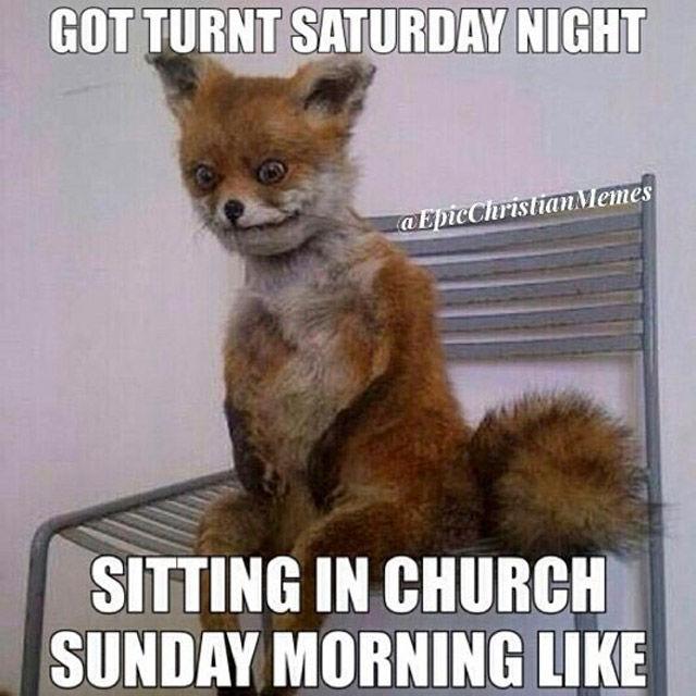 Sunday Morning Funny Meme : Got turnt saturday night sitting church sunday morning