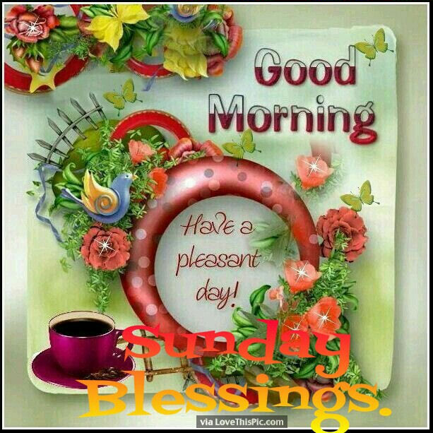 Good Morning Sunday Blessings Have A Pleasant Day Pictures