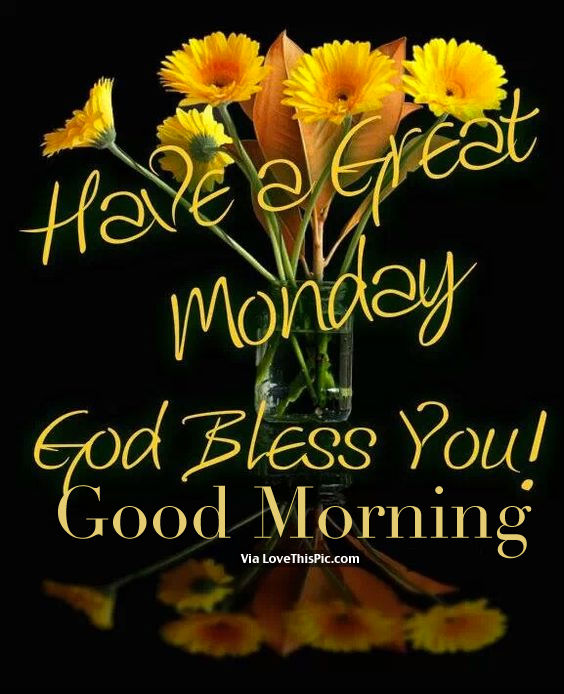 Have A Great Monday God Bless You Good Morning Pictures