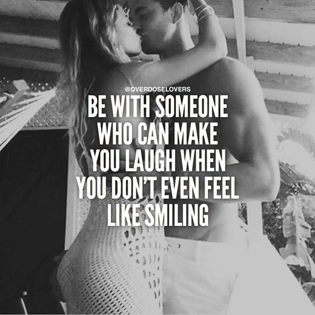 Be With Someone Who Can Make You Laugh When You Dont Even