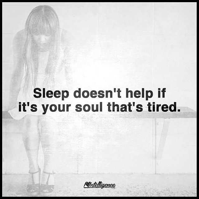 Sleep Doesnt Help if Its Your Soul That Is Tired
