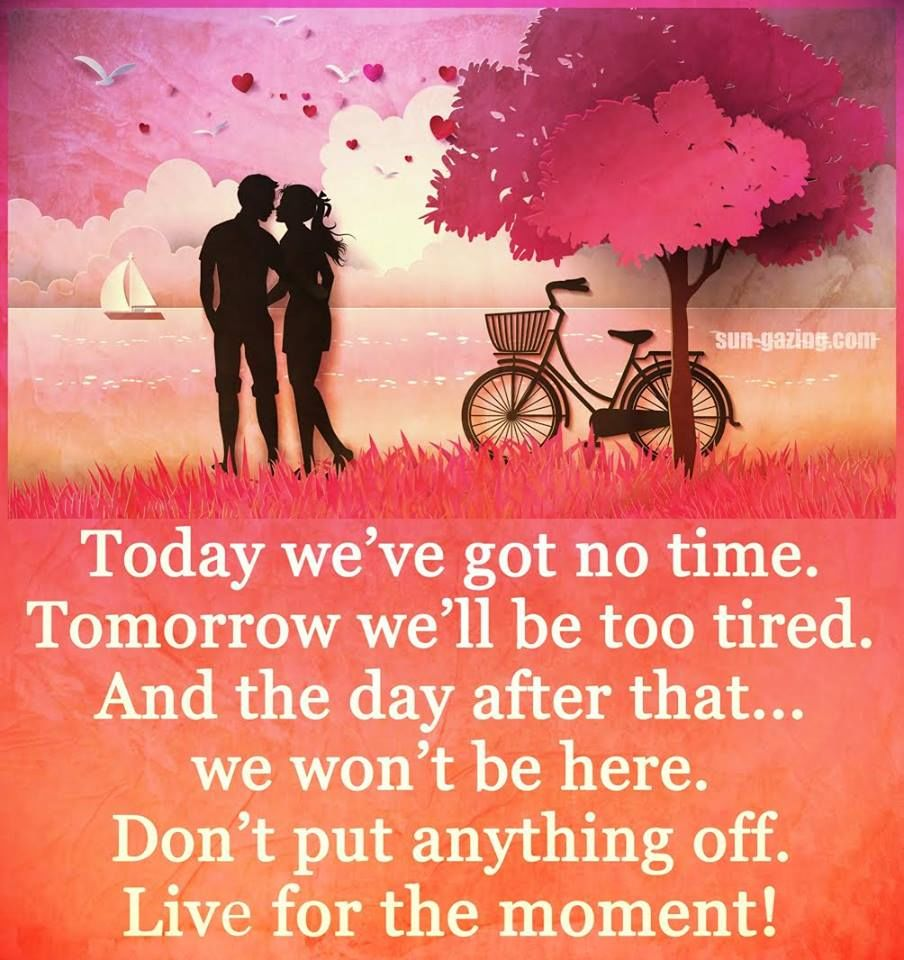 Live For Today Quotes Live For The Moment Pictures Photos And Images For Facebook