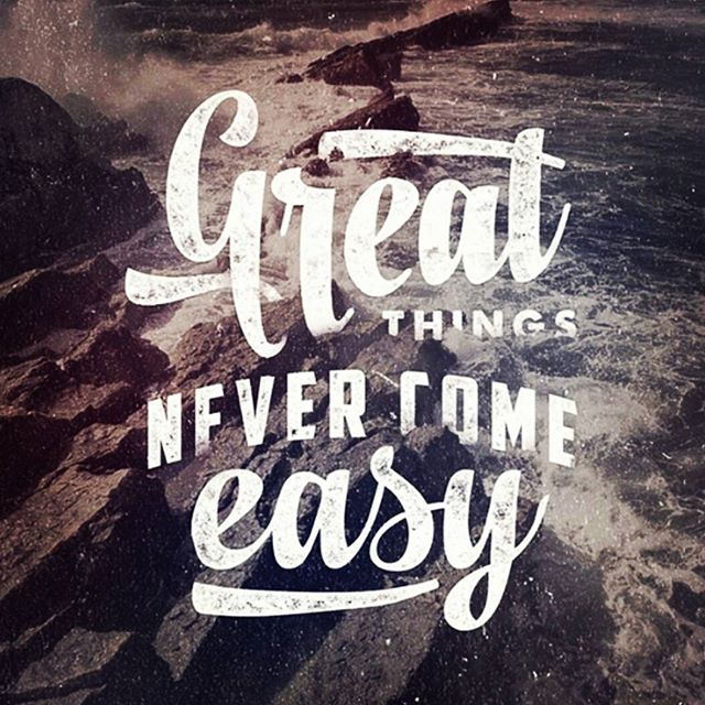 Great Things Never Come Easy Pictures, Photos, And Images