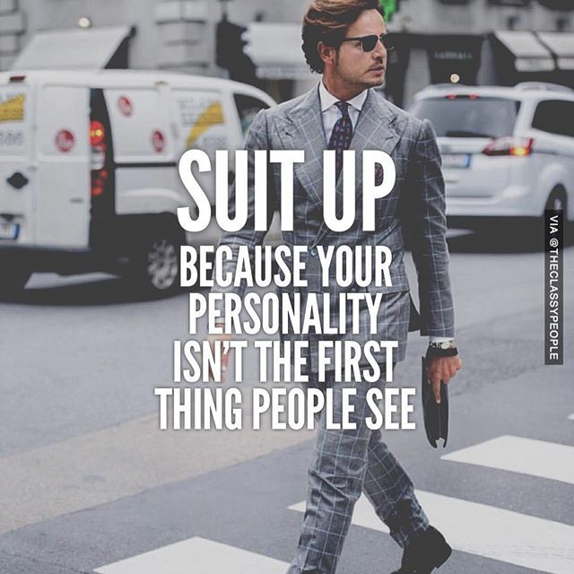 Suit Up Because Your Personality Isn 39 T The First Thing People See Pictures Photos And Images