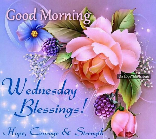 Good Morning Everyone Que Significa : Good morning wednesday blessings hope courage and strength