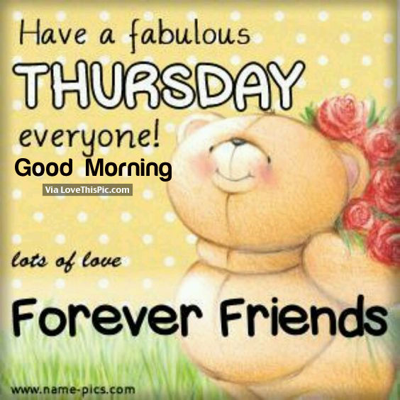 Have a fabulous thursday everyone good morning lots of love have a fabulous thursday everyone good morning lots of love forever friends m4hsunfo