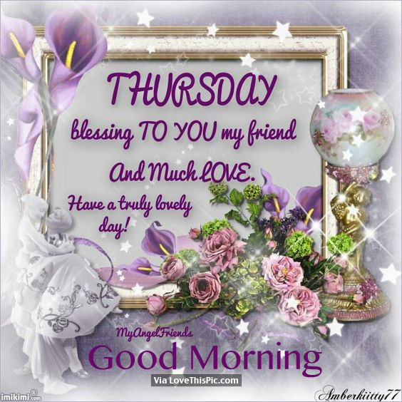 Thursday Blessing To You My Friend And Much Love, Have A