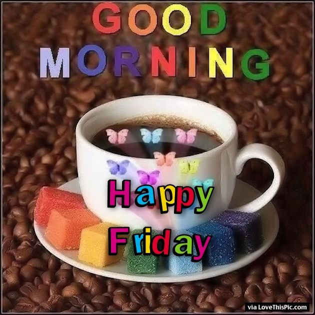 Good Morning Coffee Friday : Colorful good morning happy friday quote pictures photos