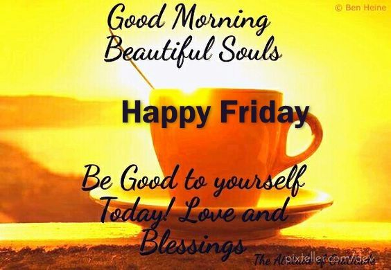 Good Morning Beautiful Happy Friday : Good morning beautiful souls happy friday pictures photos
