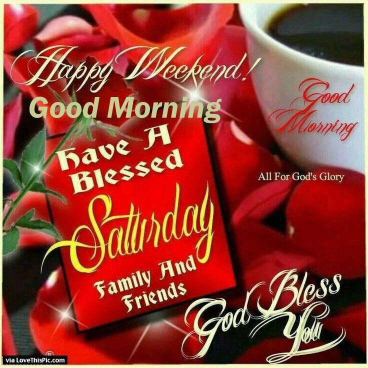 Happy weekend good morning have a blessed saturdau pictures photos