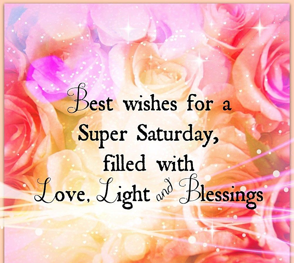Best Wishes For Super Saturday, Filled With Love, Light ...