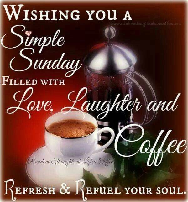 Wishing You A Simple Sunday Filled With Love, Laughter And ...