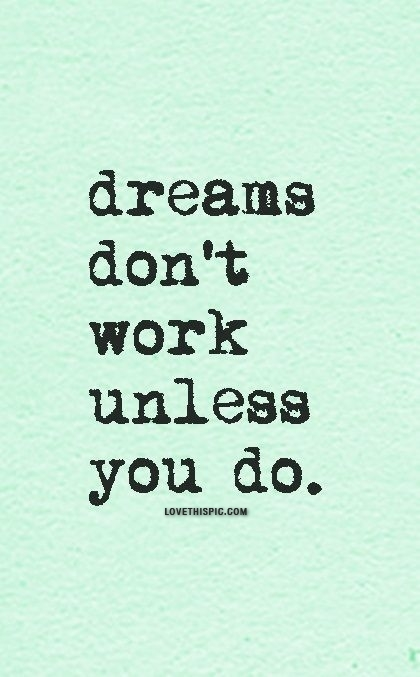 dreams don 39 t work unless you do pictures photos and