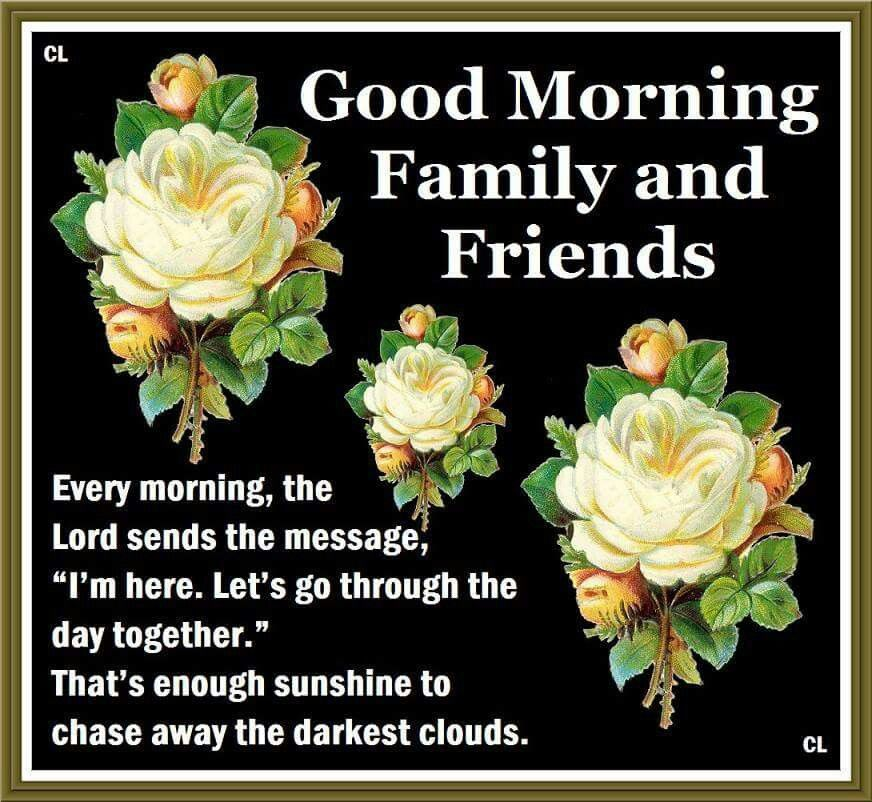 Good Morning Family And Friends Quotes : Good morning family and friends pictures photos