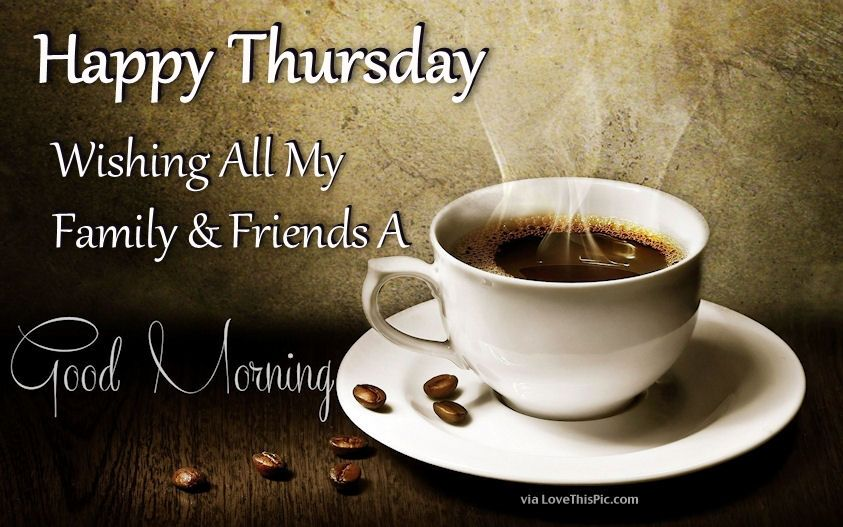 Happy Thursday Wishing All My Friends And Family A Good Morning