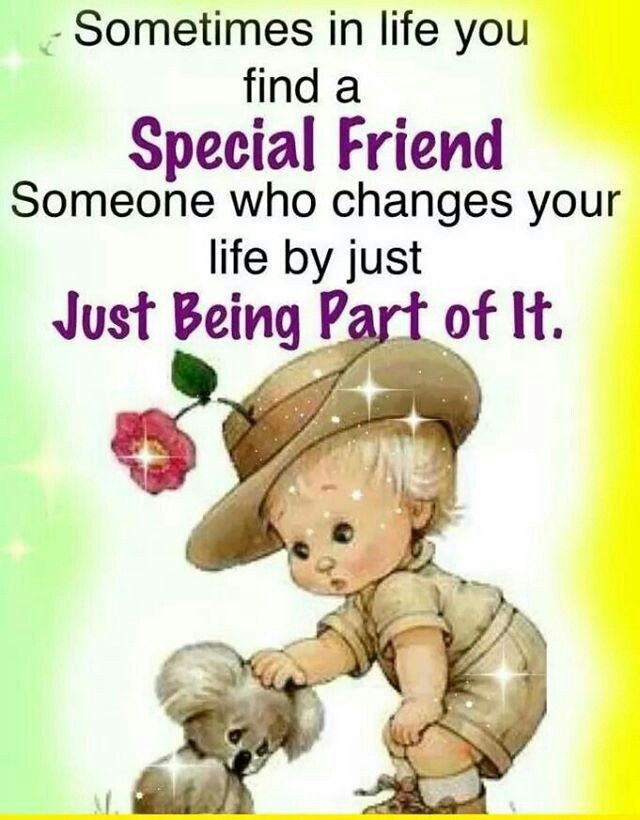 Sometimes In Life You Find A Special Friend, Someone Who ...