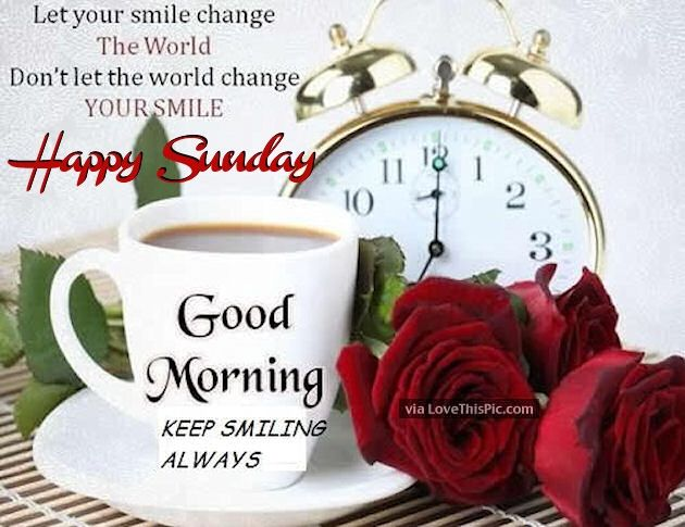 Good Morning And Happy Sunday Love Message : Good morning keep smiling happy sunday pictures photos