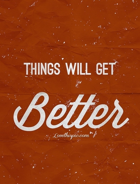 Things Will Get Better Pictures, Photos, and Images for