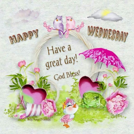 Happy Wednesday Have A Great Day God Bless You Pictures ...
