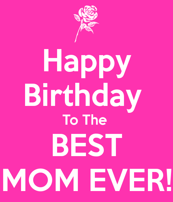 Happy Bday Mom Quotes: Happy Birthday To The Best Mom Ever! Pictures, Photos, And