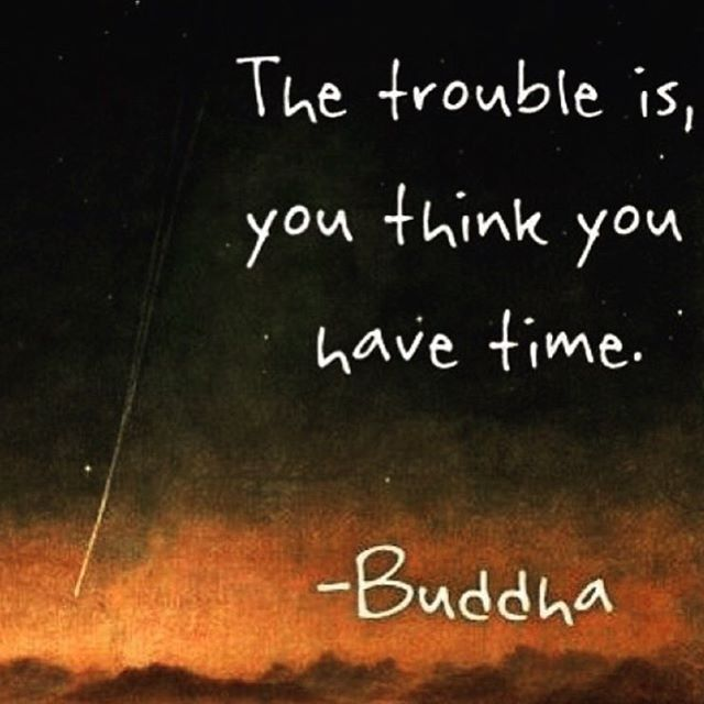 You Think Quotes: The Trouble Is, You Think You Have Time Pictures, Photos