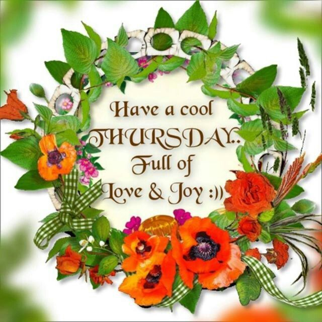 Have A Cool Thursday Full Of Love Amp Joy Pictures Photos