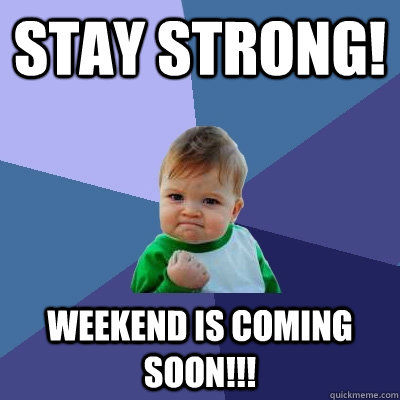 Stay strong weekend is coming soon pictures photos for New kid movies coming out this weekend