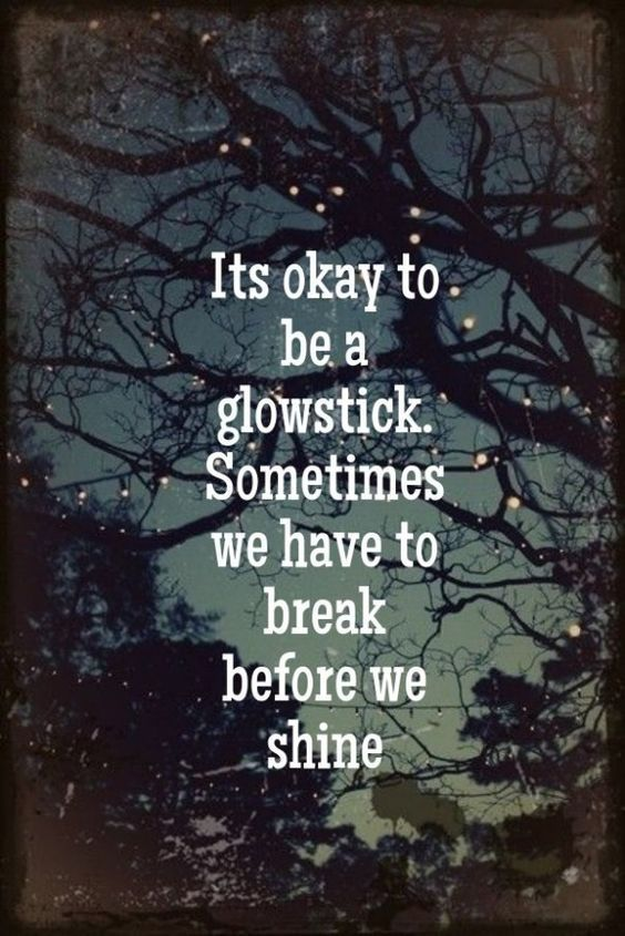 New Relationship Love Quotes: Sometimes We Have To Break Before We Shine Pictures