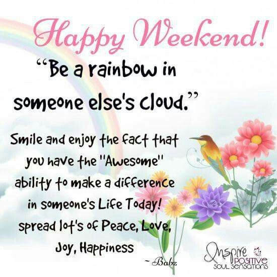 Happy Weekend Be A Rainbow In Someones Cloud Pictures ...