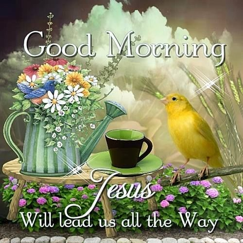Good Morning Jesus Will Lead The Way Pictures Photos And Images