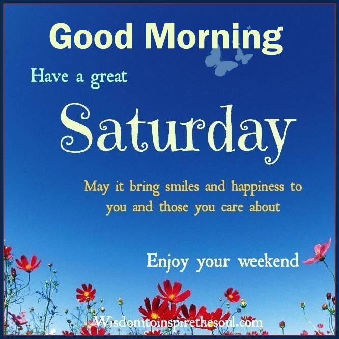 Wishing You A Great Weekend Quotes: Good Morning Have A Great Saturday Enjoy The Weekend