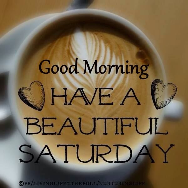 Good Morning Have A Beautiful Saturday Coffee Quote Pictures