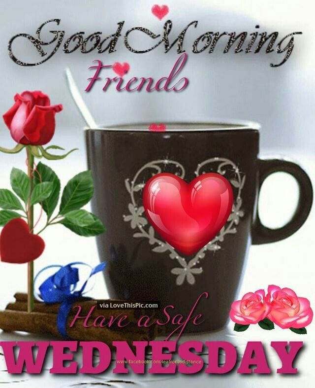 Good Morning Friends Have A Safe Wednesday Pictures