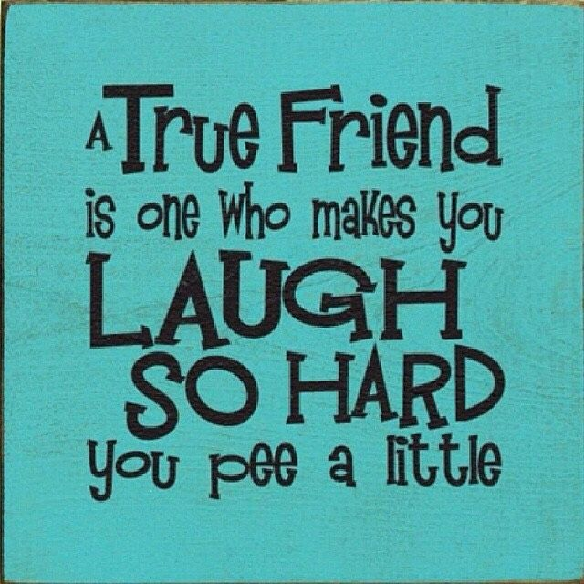 A True Friend Make You Laugh So Hard You Pee Pictures