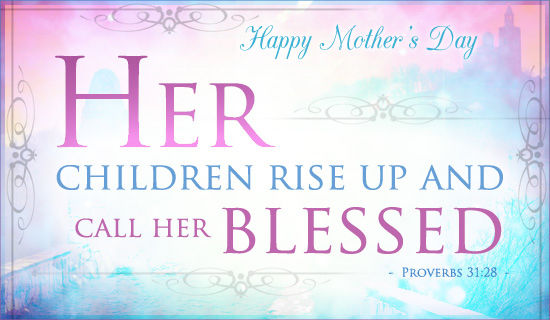 Happy Mother S Day Religious Quotes: Her Children Rise Up And Call Her Blessed, Happy Mother's