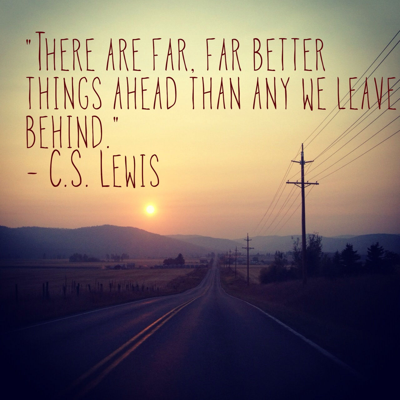 Love Quotes About Life: There Are Far Far Better Things Ahead Than Any We Leave