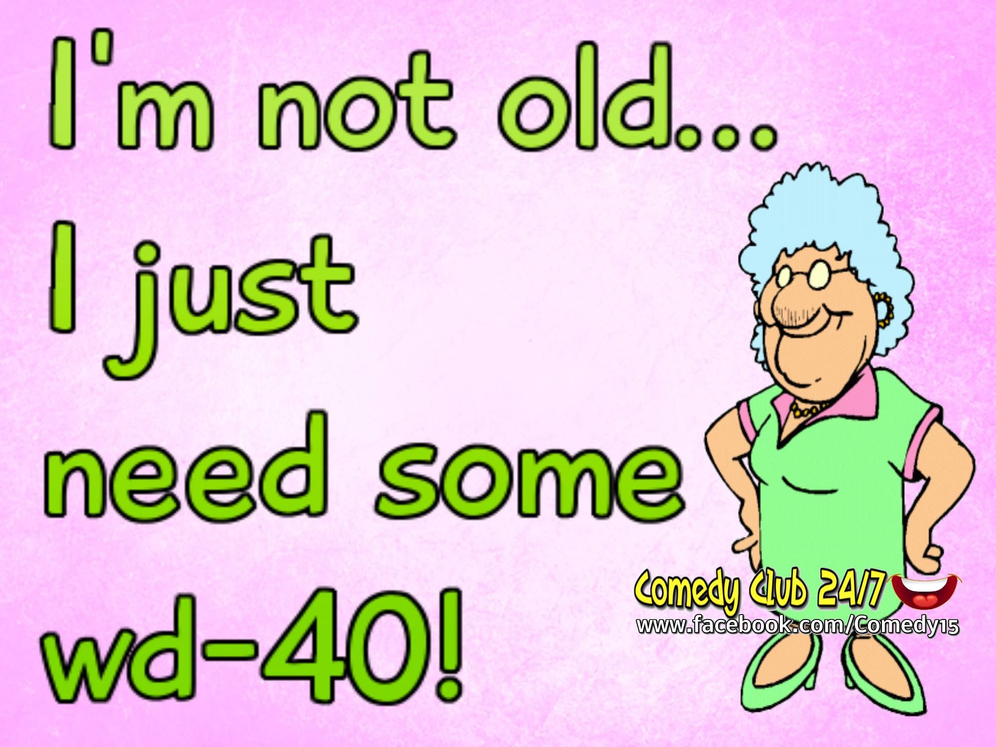 Humor Quotes And Sayings: I Am Not Old... I Just Need Some WD-40 Pictures, Photos