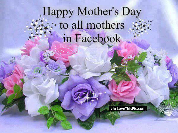 Happy Mothers Day To All Mothers On Facebook Pictures ...