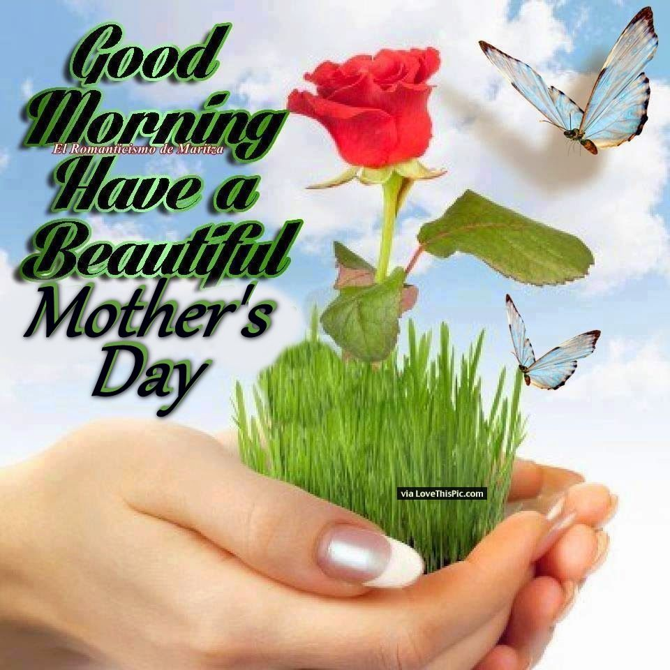 Good Morning Beautiful Mother : Good morning have beautiful mother s day pictures photos