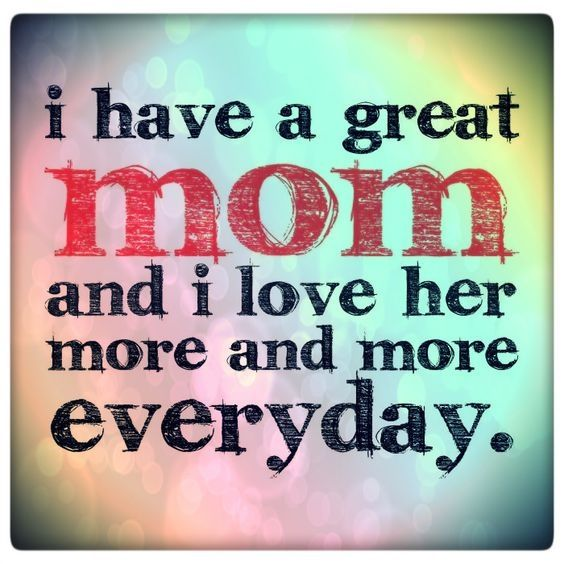 I Have A Great Mom And I Love Her More Everyday Pictures