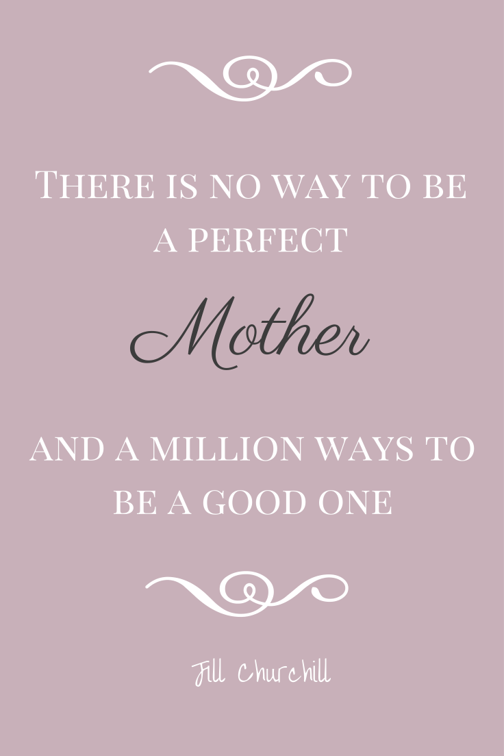 There Is No Way To Be A Perfect Mother And A Million Ways