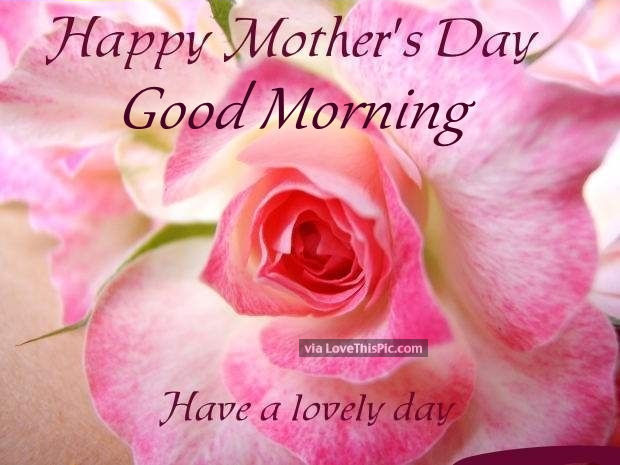 Good Morning Mom Messages : Happy mother s day good morning have a lovely pictures