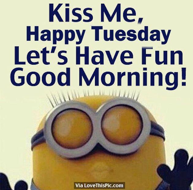 Kiss Me Happy Tuesday Good Morning