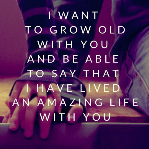 I Want To Grow Old With You Love Quotes: I Want To Grow Old With You Pictures, Photos, And Images