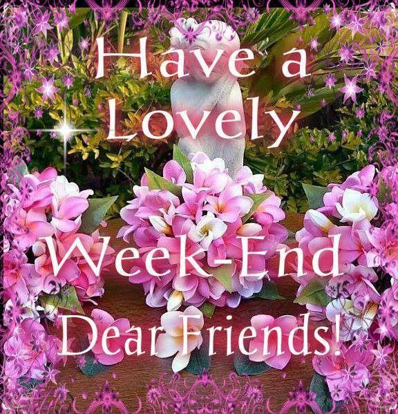 have a lovely weekend dear friends