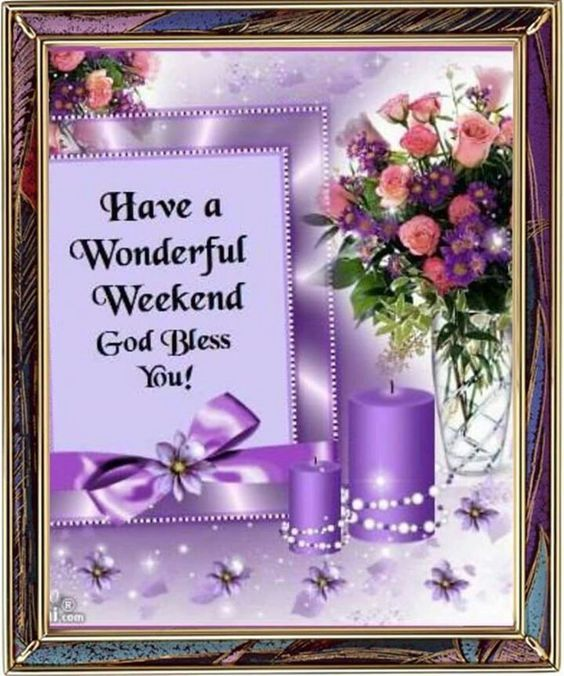 Have A Wonderful Weekend God Bless You Pictures Photos