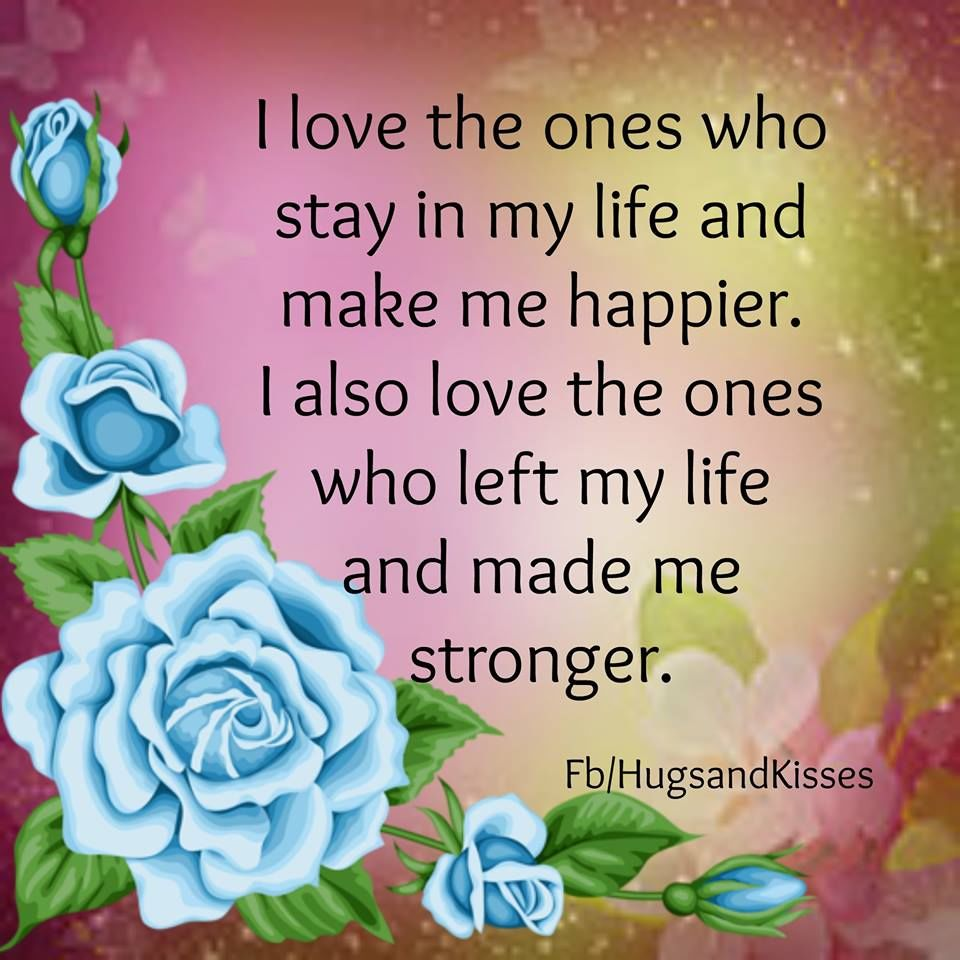 I Love The Ones Who Stay In My Life And Make Me Happier